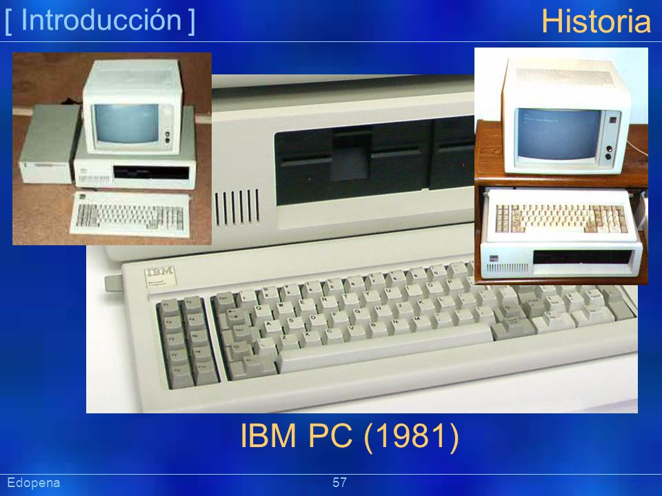 [ Introducción ] Historia. IBM PC (1981) Edopena 57.